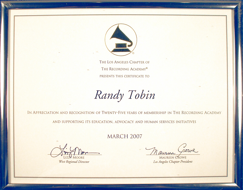 The Grammy Awards are presented each year by The Recording Academy (formerly National Academy of Recording Arts & Sciences – NARAS) and the winners are picked by voting members of the Academy. Randall Michael Tobin has been a voting member since 1982 and in 2007 received this certificate for 25 years of membership in the Academy (as of this writing it's now 32 years).
