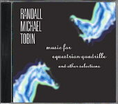 "Randall Michael Tobin ""Music for Equestrian Quadrille and other selections"""