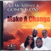 """Make a Change"" is the resulting CD from Art McAllister and Gospel One's recording sessions at Theta Sound Studio."