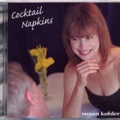 "Susan Kohler tossed her hat into the Traditional Pop ring with her debut album ""Cocktail Napkins."" With some of the best songs from the Great American Songbook, supple arrangements by Nick Fryman, and Randy Tobin's touch at the controls, this album sets the mood for romance."