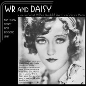 """WR and Daisy"" is the musical about William Randolph Hearst and his mistress Marion Davies. Book and Lyrics by Robert White with music by Glenn Paxton, the cast album was recorded at Theta Sound, which also designed the web site."